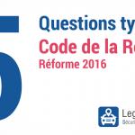 Cinq questions types du nouveau Code de la Route (Réforme 2016)