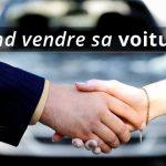 Quel est le bon moment pour vendre mon véhicule ?